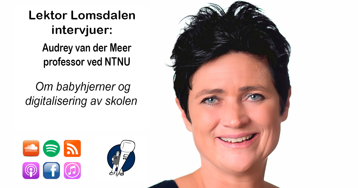 LL-221: Audrey van der Meer om babyhjerner og digitalisering av skolen
