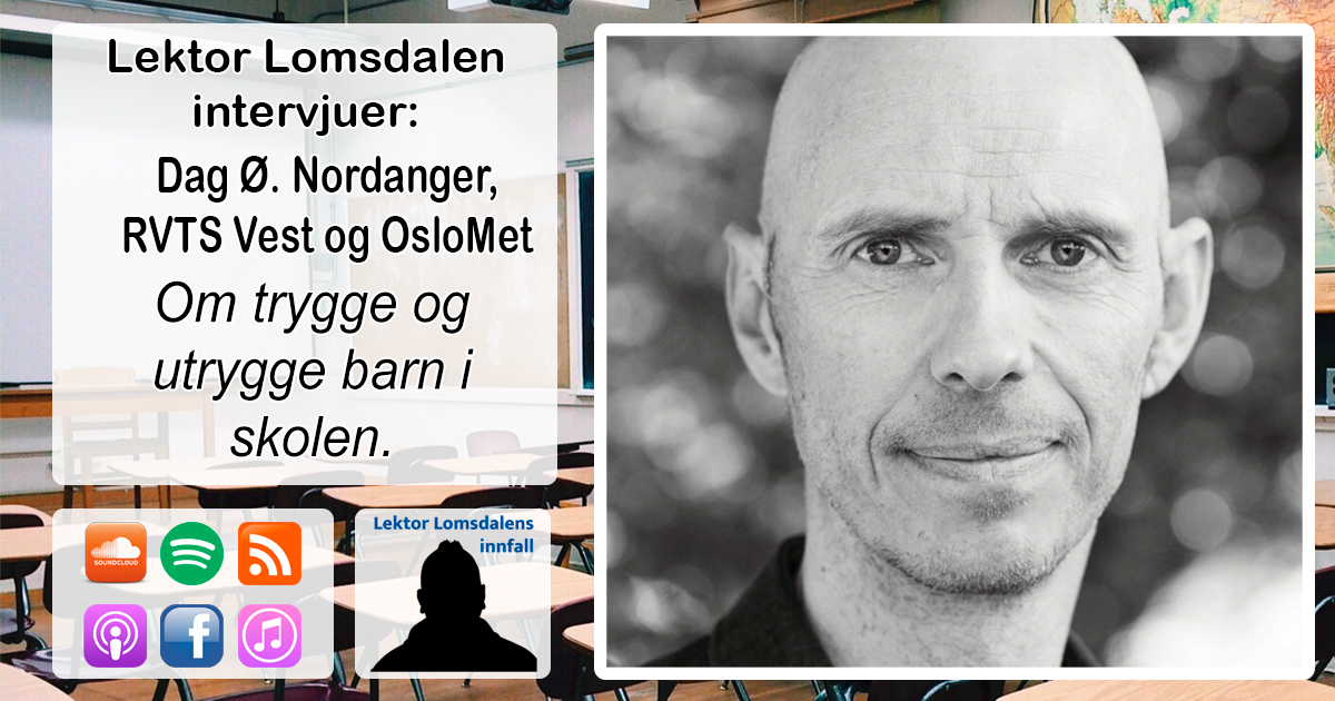 LL-235: Dag Nordanger om trygge og utrygge barn i skolen